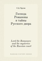 Lord the Romanovs and the Mysteries of the Russian Court