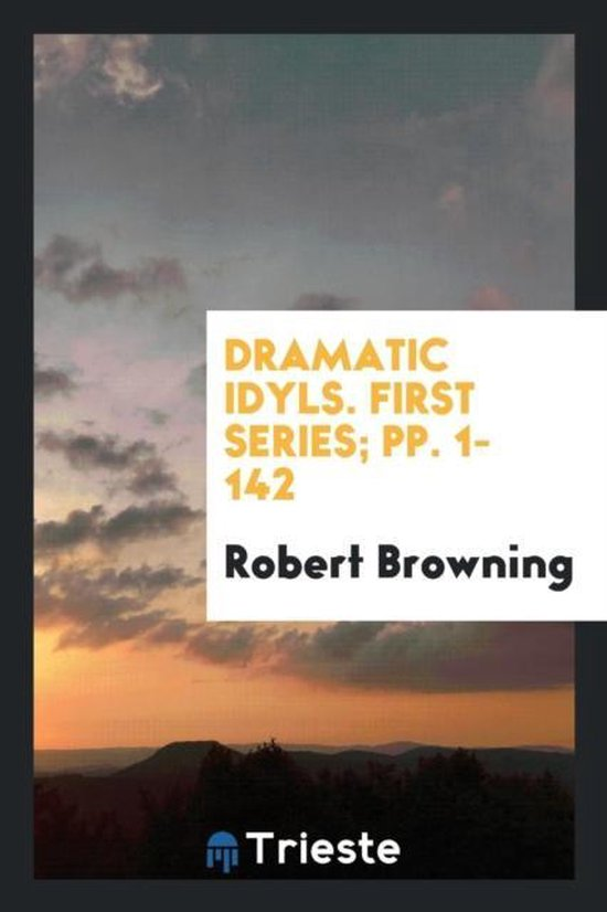Dramatic Idyls. First Series; Pp. 1-142