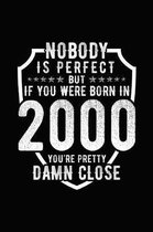 Nobody Is Perfect But If You Were Born in 2000 You're Pretty Damn Close
