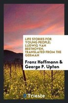 Life Stories for Young People; Ludwig Van Beethoven, Translated from the German