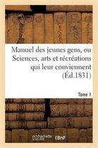 Manuel Des Jeunes Gens, Ou Sciences, Arts Et R cr ations Qui Leur Conviennent, Tome 1