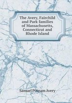 The Avery, Fairchild and Park Families of Massachusetts, Connecticut and Rhode Island