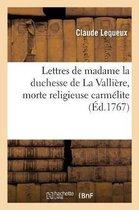 Lettres de madame la duchesse de La Valliere, morte religieuse carmelite, avec un Abrege
