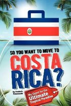 So, You Want to Move to Costa Rica?
