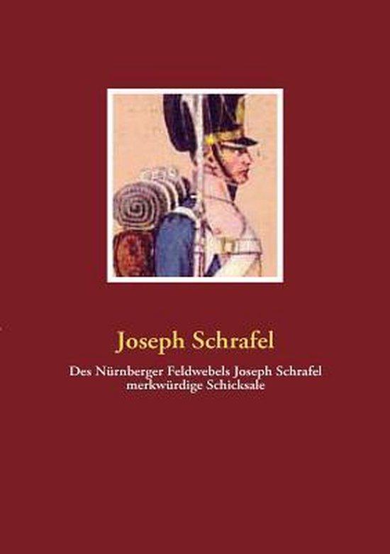 Des Nurnberger Feldwebels Joseph Schrafel merkwurdige Schicksale