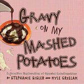 Gravy on My Mashed Potatoes