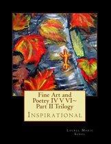 Fine Art and Poetry IV V VI Part II Trilogy