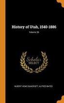 History of Utah, 1540-1886; Volume 26