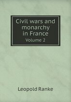 Civil Wars and Monarchy in France Volume 2