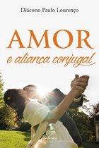 Boek cover Amor e aliança conjugal van Diácono Paulo Lourenço