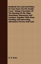 Incidents On Land And Water, Or Four Years On The Pacific Coast - Being A Narrative Of The Burning Of The Ships Nonantum, Humayoon And Fanchon, Together With Many Startling And Interesting Adventures On Sea And Land