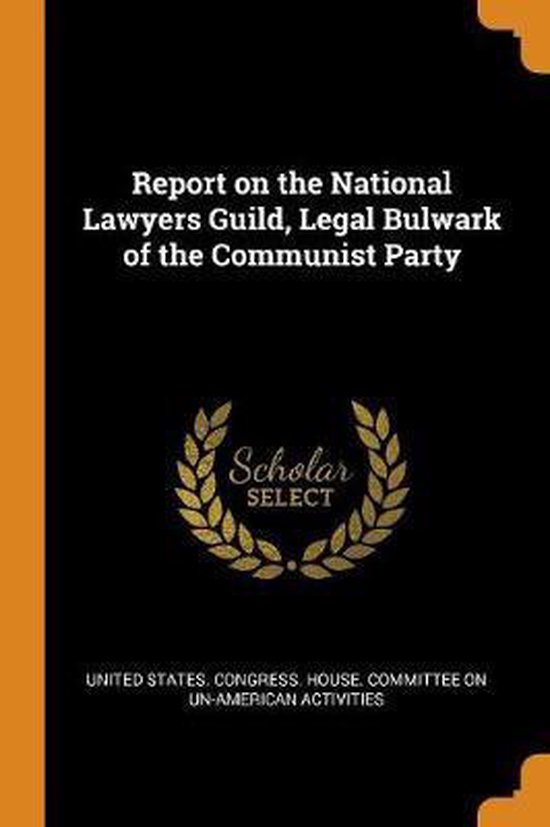 Report on the National Lawyers Guild, Legal Bulwark of the Communist Party