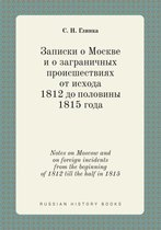 Notes on Moscow and on Foreign Incidents from the Beginning of 1812 Till the Half in 1815