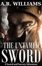 The Untamed Sword: A Sword and Sorcery Adventure