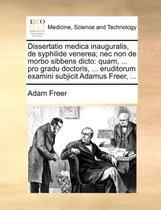 Dissertatio Medica Inauguralis, de Syphilide Venerea; NEC Non de Morbo Sibbens Dicto