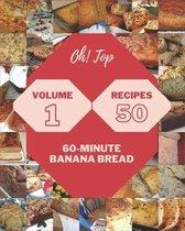 Oh! Top 50 60-Minute Banana Bread Recipes Volume 1