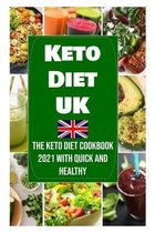 Keto Diet UK: The Keto Diet Cookbook 2021 with Quick and Healthy