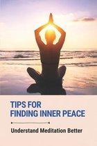 Tips For Finding Inner Peace: Understand Meditation Better