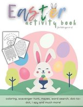 Easter Activity Book For Kids Ages 6-12: A Fun Kid Workbook with Coloring, Word Search, Mazes, Dot-to-dot, I Spy, Scavenger Hunt and more!