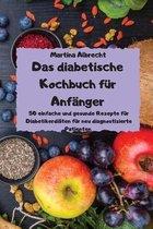 Das diabetische Kochbuch fur Anfanger - 50 einfache und gesunde Rezepte fur Diabetikerdiaten fur neu diagnostizierte Patienten -