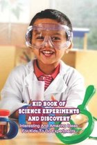 Kid Book Of Science Experiments and Discovery: Interesting And Amazing Ideas For Kids To Do Experiments: Kid Book Of Science Experiments and Discovery
