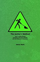 The Janitor's Method: How To Make Money Investing in the Stock Market with the Salary of a Commoner