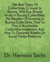The Best Types Of Collectibles To Invest In Buying, Why You Should Invest In Buying Collectibles, The Benefits Of Investing In Buying Collectibles, How To Find A Worthwhile Collectible Investment, And How To Generate Wealth On Social Media Platforms