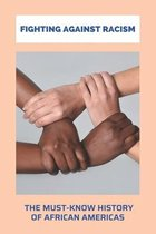 Fighting Against Racism: The Must-Know History Of African Americas