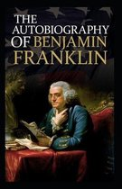 The Autobiography of Benjamin Franklin by Benjamin Franklin illustrated Edition