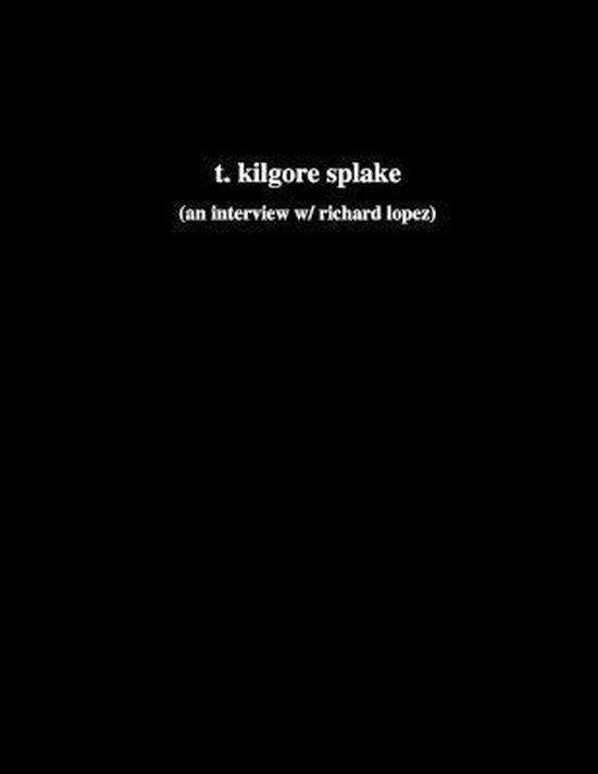 Boek cover t. kilgore splake (an interview w/ richard lopez) van Richard Lopez (Paperback)
