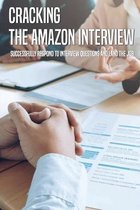 Cracking The Amazon Interview: Successfully Respond To Interview Questions And Land The Job
