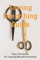 Sewing Everything Guide: Easy Instructions For Creating Beautiful Garments