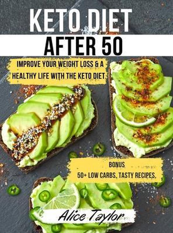 Keto Diet After 50: Improve Your Weight Loss & a Healthy Life with the Keto Diet. BONUS