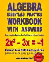 Algebra Essentials Practice Workbook with Answers: Linear & Quadratic Equations, Cross Multiplying, and Systems of Equations