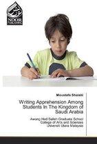 Writing Apprehension Among Students In The Kingdom of Saudi Arabia