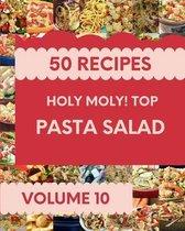 Holy Moly! Top 50 Pasta Salad Recipes Volume 10