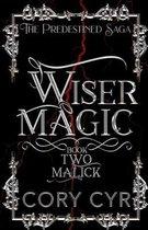 Wiser Magic Book 2: Malick: The Predestined Saga