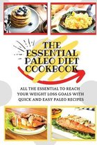 The Essential Paleo Diet Cookbook: All The Essential To Reach Your Weight Loss Goals With Quick And Easy Paleo Recipes