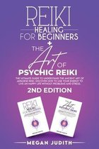 Reiki Healing for Beginners+ The Art of Psychic Reiki: The Ultimate Guide to Understand the Ancient Art of Japanese Reiki. Discover How to use Your En