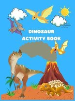 Dinosaur Activity Book: A Fun Kid Workbook Game For Learning Including Coloring Dinos, Dot-to-Dots, Spot the Difference, Puzzles, Mazes, and M