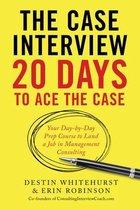 Boek cover The Case Interview: 20 Days to Ace the Case van Destin Whitehurst (Paperback)