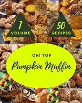 Oh! Top 50 Pumpkin Muffin Recipes Volume 1