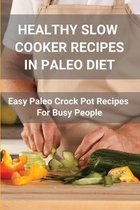 Healthy Slow Cooker Recipes In Paleo Diet: Easy Paleo Crock Pot Recipes For Busy People