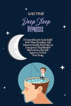 Deep Sleep Hypnosis: A Comprehensive Guide Build Your Sleep Discipline, Fall Asleep Instantly And Wake Up Energized Using Mindful Affirmati