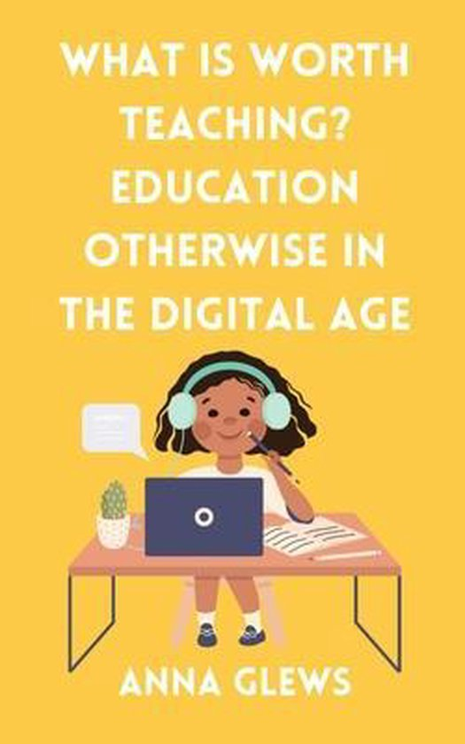 What Is Worth Teaching? Education Otherwise in the Digital Age