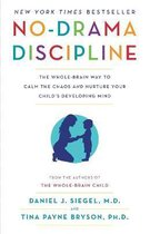 No-Drama Discipline : The Whole-Brain Way to Calm the Chaos and Nurture Your Child's Developing Mind