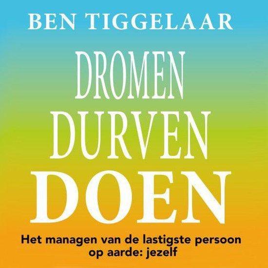 Boek cover Dromen Durven Doen van Ben Tiggelaar (Onbekend)