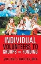 Individual Volunteers to Groups = Funding