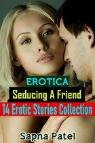 Erotica: Seducing A Friend: 14 Erotic Stories Collection