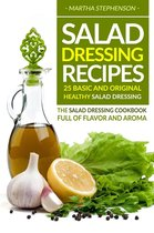 Salad Dressing Recipes: 25 Basic and Original Healthy Salad Dressing